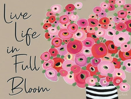 Live Life in Full Bloom by Kait Roberts art print