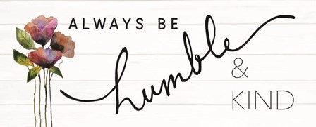 Always Be Humble & Kind by Karen Tribett art print