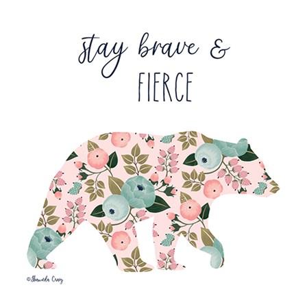 Stay Brave & Fierce by Shawnda Craig art print