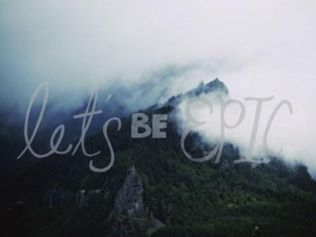 Let's Be Epic by Leah Flores art print