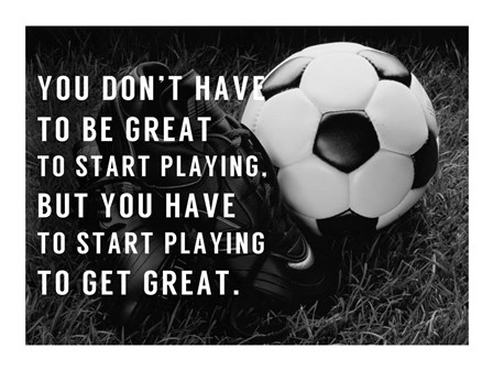 You Have to Start by Sports Mania art print