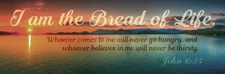 John 6:35 I am the Bread of Life (Sunset) by Inspire Me art print