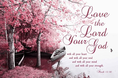 Mark 12:30 Love the Lord Your God (Pink) by Inspire Me art print
