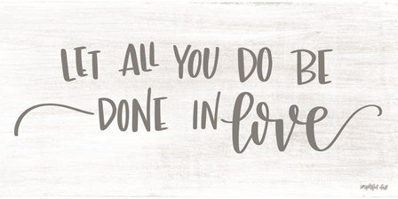 Let All You Do be Done in Love by Imperfect Dust art print