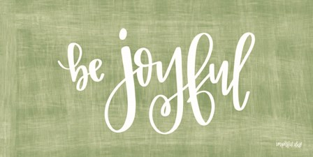 Be Joyful by Imperfect Dust art print